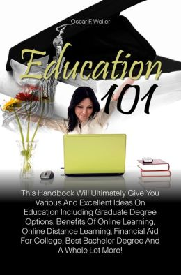 Education 101: This Handbook Will Ultimately Give You Various And Excellent Ideas On Education Including Graduate Degree Options, Benefits Of Online Learning, Online Distance Learning, Financial Aid For College, Best Bachelor Degree And A Whole Lot More!