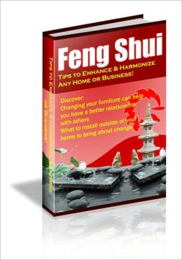 Feng Shui - Tips to Enhance and Harmonize Any Home and Business