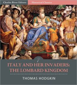 Italy and Her Invaders: The Lombard Kingdom