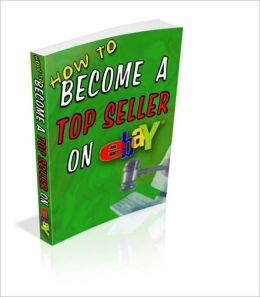 How to Become a Top Seller on Ebay - It Can Make You a Fortune