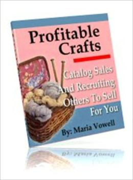 Money Making - Profitable Crafts - Volume 4 - Catalog Sales and Recruiting Others to Sell for You