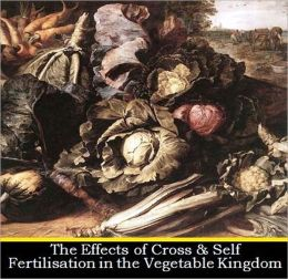The Effects of Cross and Self Fertilisation in the Vegetable Kingdom