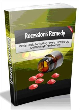 Recession's Remedy - Wealth Hacks For Ridding Poverty From Your Life And Thriving In Any Economy