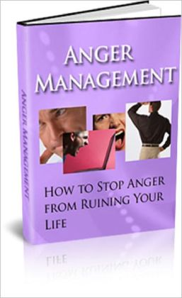 Anger Management: How to stop Anger from Ruining Your Life