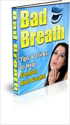 Bad Breath: Tips and Tricks to Help Combat Bad Breath