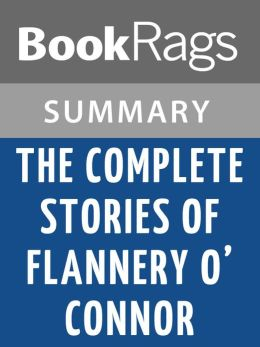 The Complete Stories, by Flannery O'Connor Summary & Study Guide