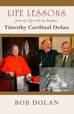 Life Lessons, from my Life with my Brother Timothy Cardinal Dolan