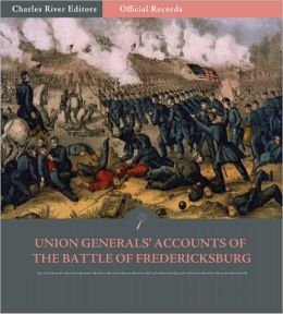 Official Records of the Union and Confederate Armies: Union Generals' Accounts of the Battle of Fredericksburg (Illustrated)