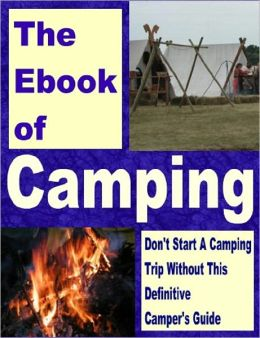The Ebook Of Camping (Your Ultimate Guide to Family Camping)