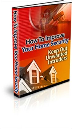 Feel More Secure - How to Improve Your Home Security - Keep Out Unwanted Intruders