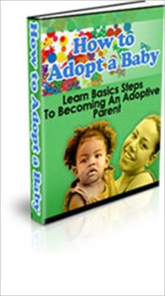 How to Adopt a Baby - Learns Basics Steps to Becoming in Adoptive Parent