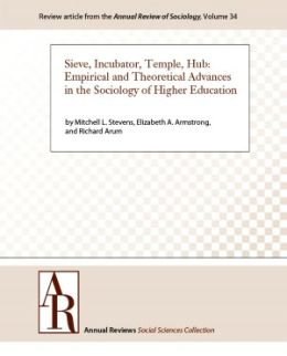 Sieve, Incubator, Temple, Hub: Empirical and Theoretical Advances in the Sociology of Higher Education
