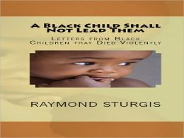 A Black Child Shall Not Lead Them: Letters from Black Children that Died Violently