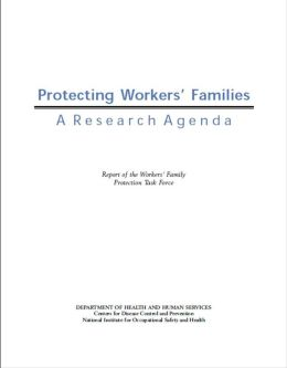 Protecting Workers' Families: A Research Agenda Report of the Workers' Family Protection Task Force