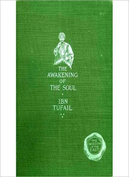 The Awakening Of The Soul: A Philosophy Classic By Ibn Tufail!