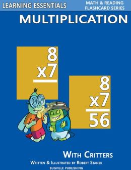 Multiplication Flash Cards: Multiplication Facts with Critters (Learning Essentials Math & Reading Flashcard Series)
