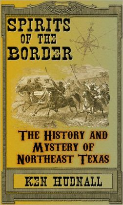 Spirits of the Border: The History and Mystery of Northeast Texas