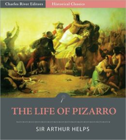 The Life of Pizarro, with Some Account of His Associates in the Conquest of Peru