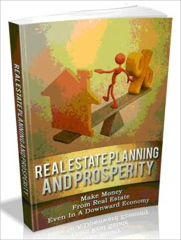 Real Estate Planning And Prosperity - Make Money From Real Estate Even In A Downward Economy - AAA+++ (Brand New)