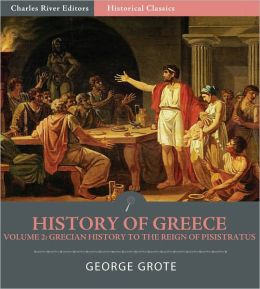 History of Greece Volume 2: Grecian History to the Reign of Pisistratus at Athens