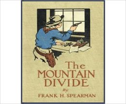 The Mountain Divide: A Western Classic By Frank H. Spearman!