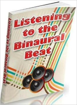 Listening to the Binaural Beat - quite simply the most amazing way of programming your mind for success eBook NookBook!