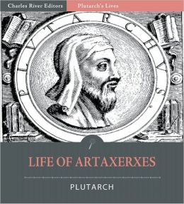 Plutarch's Lives: Life of Artaxerxes (Illustrated)