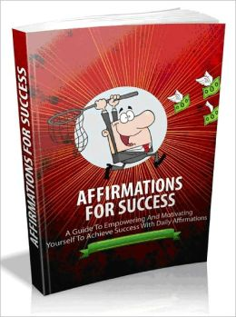 Affirmations For Success - A Guide To Empowering And Motivating Yourself To Achieve Success With Daily Affirmations-AAA+++(Brand New)