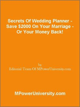 Secrets Of Wedding Planner - Save $2000 On Your Marriage - Or Your Money Back!