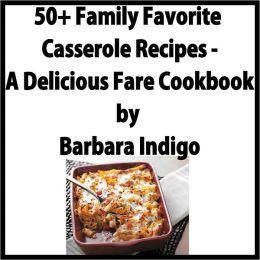 50+ Family Favorite Casserole Recipes - A Delicious Fare Cookbook