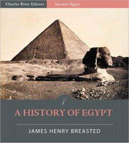 A History of Egypt from the Earliest Times to the Persian Conquest (Illustrated)