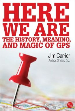 Here We Are: The History, Meaning, and Magic of GPS
