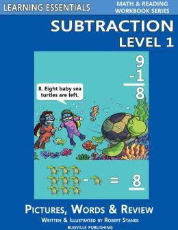 Subtraction Level 1 for Kindergarten, Grade 1 and Grade 2 (Learning Essentials Math & Reading Workbook Series)