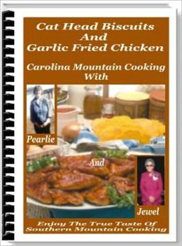 Delicious Flavor - Enjoy the True Taste of Southern Mountain Cooking - Cat Head Biscuits and Garlic Fried Chicken