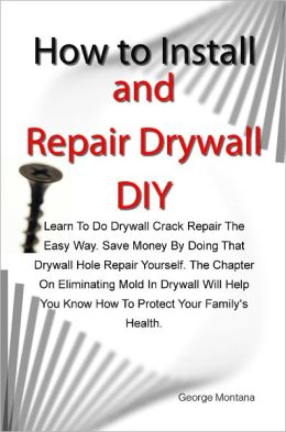 How to Install and Repair Drywall DIY: Learn To Do Drywall Crack Repair The Easy Way. Save Money By Doing That Drywall Hole Repair Yourself. The Chapter On Eliminating Mold In Drywall Will Help You Know How To Protect Your Family's Health.