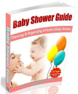 Your Baby Shower Guide – Planning And Organizing A Perfect Baby Shower - New To The Whole Concept Of Baby Showers? ..