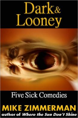 Dark & Looney: Five Sick Comedies