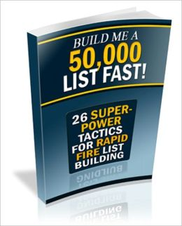 Income Generator - Build Me A 50,000 List Fast! - 26 Super Power Tactics For Rapid Fire List Building