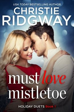 Must Love Mistletoe (Holiday Duet Book 1)