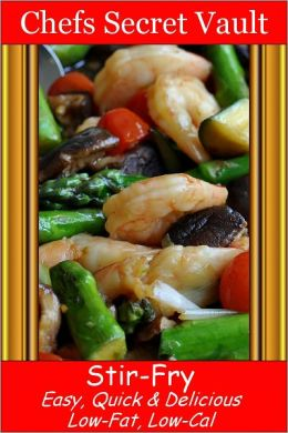 Stir-Fry - Easy, Quick & Delicious - Low-Fat, Low-Cal