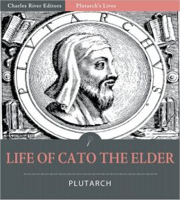 Plutarch's Lives: Life of Marcus Cato the Elder (Illustrated)