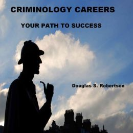 CRIMINOLOGY CAREERS: YOUR PATH TO SUCCESS