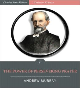 The Power of Persevering Prayer (Illustrated)