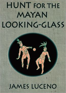 Hunt for the Mayan Looking-Glass (The Adventures of 3Sky and Flint)