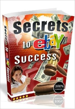Secrets to eBay Success - Secrets to Attracting Bidders to Your eBay Auctions (make money at home guide eBook)...