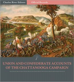 Official Records of the Union and Confederate Armies: Union and Confederate Generals' Accounts of Missionary Ridge and the Chattanooga Campaign (Illustrated)