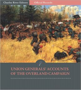 Official Records of the Union and Confederate Armies: Union Generals' Accounts of the Overland Campaign (Illustrated)