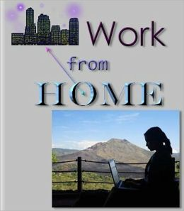 Work From Home - You Can Do It and Love It!