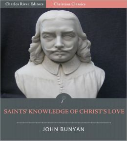 The Saints' Knowledge of Christ's Love, or, The Unsearchable Riches of Christ (Illustrated)