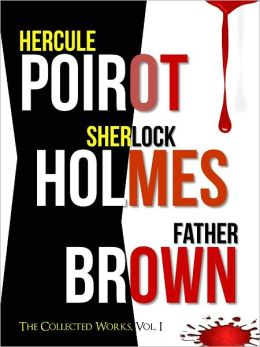 THE COMPLETE HERCULE POIROT, SHERLOCK HOLMES & FATHER BROWN COLLECTION! (Worldwide Bestseller) VOL. I by AGATHA CHRISTIE, SIR ARTHUR CONAN DOYLE & G.K. CHESTERTON (All Time Bestselling Authors Over 5 Billion Books Sold!) OVER 150 MYSTERIES IN 1 VOLUME!!!